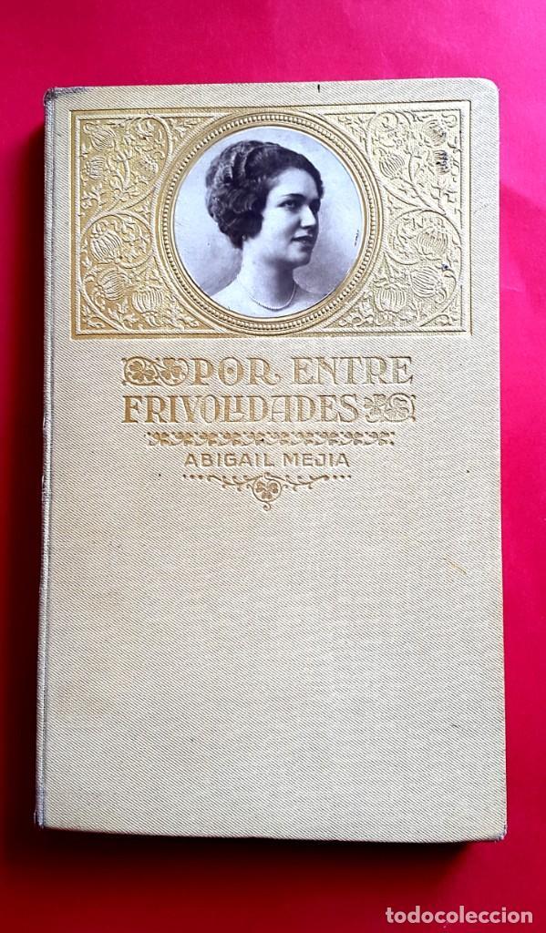 ABIGAÍL MEJIA - POR ENTRE FRIVOLIDADES - FEMINISMO, MODERNISMO, PERIODISMO... 1922 (Libros Antiguos, Raros y Curiosos - Literatura - Otros)