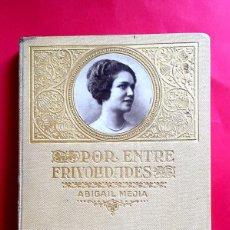Libros antiguos: ABIGAÍL MEJIA - POR ENTRE FRIVOLIDADES - FEMINISMO, MODERNISMO, PERIODISMO... 1922. Lote 275890083