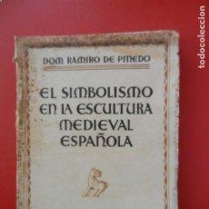 Libros antiguos: EL SIMBOLISMO EN LA ESCULTURA MEDIEVAL ESPAÑOLA - DON RAMIRO DE PINEDO - ESPASA CALPE 1930-INTONSO.. Lote 276064198