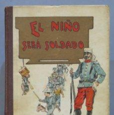 Libros antiguos: 1922.- EL NIÑO SERA SOLDADO. AURELIO MATILLA. Lote 276204058