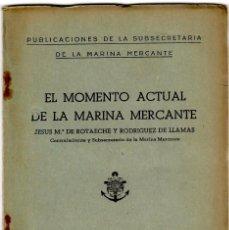 Libros antiguos: EL MOMENTO ACTUAL DE LA MARINA MERCANTE - JESÚS Mª DE ROTAECHE - PUBL.SUBSECR. DE LA MARINA MERCANTE. Lote 276255283