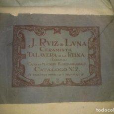 Livres anciens: ANTIGUO CATALOGO J.RUIZ DE LUNA CERAMISTA - AÑO 1915 - TALAVERA DE LA REINA - EXCEPCIONAL.. Lote 276368373