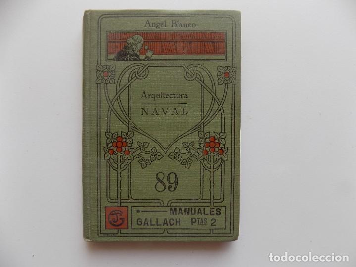 LIBRERIA GHOTICA. ANGEL BLANCO. ARQUITECTURA NAVAL. 1910. MUY ILUSTRADO (Libros Antiguos, Raros y Curiosos - Ciencias, Manuales y Oficios - Otros)