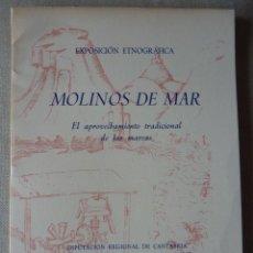 Livres anciens: MOLINOS DE MAR. EXPOSICIÓN ETNOGRÁFICA. TRADICIONES Y COSTUMBRES. CANTABRIA.. Lote 276396528