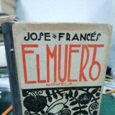 Libros antiguos: JOSÉ FRANCÉS. EL MUERTO. Lote 276460053