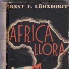 Libri antichi: ERNEST LÖHNDORFF: AFRICA LLORA. Lote 276659403