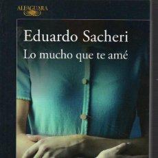Libros antiguos: LO MUCHO QUE TE AMÉ. EDUARDO SACHERI. ALFAGUARA. Lote 276803503