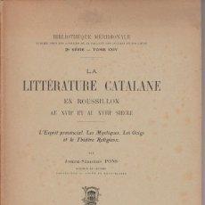 Libros antiguos: LA LITTERATURE CATALANE EN ROUSSILLON AU XVII -XVIII SIECLE - JOSEPH SEBASTIEN PONS - 1929. Lote 277078463