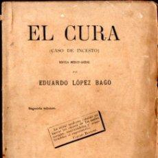 Libros antiguos: EDUARDO LÓPEZ BAGO : EL CURA, CASO DE INCESTO (MUÑOZ, 1885). Lote 278173653