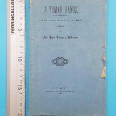 Libros antiguos: A TOMAR BAÑOS, JUGUETE COMICO UN ACTO VERSO, JOSE MARIA ALVAREZ Y BALLESTEROS, TOLEDO 1884 44 PAG. Lote 278177793