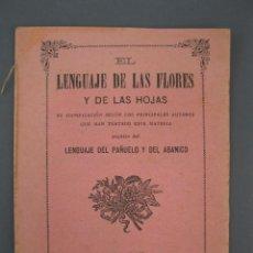 Libros antiguos: EL LENGUAJE DE LAS FLORES Y DE LAS HOJAS - LENGUAJE DEL PAÑUELO Y DEL ABANICO - SUCESOR DE A. BOSCH.. Lote 278390458