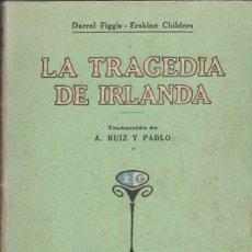 Libros antiguos: LA TRAGEDIA DE IRLANDA - FIGGIS, DANIEL / CHILDERS, ERSKINE - A-NOV-1459. Lote 278413963