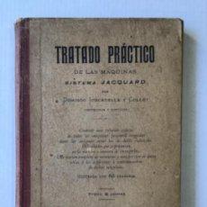 Libros antiguos: TRATADO PRÁCTICO DE LAS MÁQUINAS SISTEMA JACQUARD. - JUNCADELLA Y COLLET, DOMINGO.. Lote 123204327