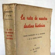 Libros antiguos: LA RUTA DE NUESTRO DESTINO HISTÓRICO. VISIÓN PANORÁMICA DE LA ANTI-ESPAÑA Y DE LA ESPAÑA INMORTAL.. Lote 123181963