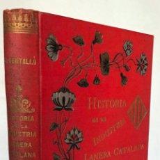Libros antiguos: HISTORIA DE LA INDUSTRIA LANERA CATALANA. MONOGRAFÍA DE SUS ANTIGUOS GREMIOS. CON PROFUSIÓN DE NOTAS. Lote 123257134