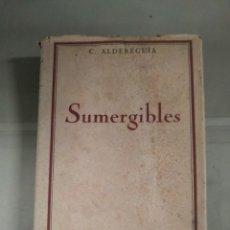 Libros antiguos: 1923. SUMERGIBLES - CLAUDIO ALDEREGUÍA. ESPASA. Lote 279354413