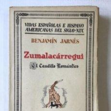 Libros antiguos: ZUMALACÁRRREGUI. EL CAUDILLO ROMÁNTICO. - JARNÉS, BENJAMÍN.. Lote 123203459