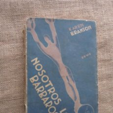 Libros antiguos: NOSOTROS, LOS BARBAROS... KAREN BRAMSON. EDITORIAL ZEUS. MADRID 1931. Lote 279414308