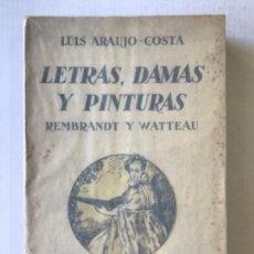 Libros antiguos: LETRAS, DAMAS Y PINTURAS. REMBRANDT Y WATTEAU. - ARAUJO COSTA, LUIS.. Lote 123157694