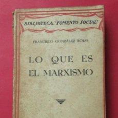 Libros antiguos: LO QUE ES EL MARXISMO. FRANCISCO GONZÁLEZ ROJAS. 1935. 334 PÁGINAS.. Lote 7161022
