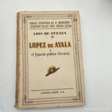 Livres anciens: LOPEZ DE AYALA O EL FIGURON POLITICO- LITERARIO. LUIS DE OTEYZA. ESPASA-CALPE. 1932. PAGS. 212.. Lote 280794943