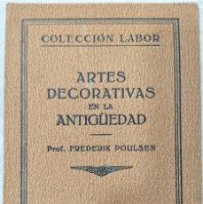 Libros antiguos: ARTES DECORATIVAS EN LA ANTIGÜEDAD - FREDERIK POULSEN - COLECCIÓN LABOR Nº 108 - AÑO 1927. Lote 280957643