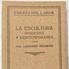 Libros antiguos: LA ESCULTURA MODERNA Y CONTEMPORÁNEA - ALEXANDER HEILMEYER - COLECCIÓN LABOR Nº 180-181 - AÑO 1928. Lote 280957848