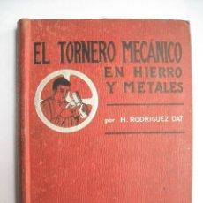 Libros antiguos: EL TORNERO MECÁNICO HILARIO RODRIGUEZ DAT MANUAL COMPLETO DE TORNEADO Y FILETEADO EN HIERRO METALES. Lote 281962998