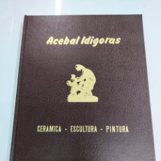 Libros antiguos: ARTURO ACEBAL IDIGORAS CERAMICA ESCULTURA PINTURA FIRMADO POR EL AUTOR GRAN ENCICLOPEDIA VASCA 1973. Lote 284616438