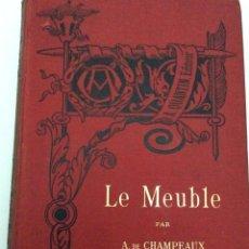 Libros antiguos: LE MEUBLE - 1 - ANTIQUITE, MOYEN-AGE ET RENAISSANCE. ALFRED DE CHAMPEAUX ,1885. Lote 284694333