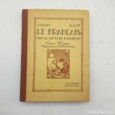 Libros antiguos: LE FRANCAIS PAR LA LECTURE EXPLIQUEE. J. CALVET. R. LAMY. 1934. 303 PAGS.. Lote 284808993