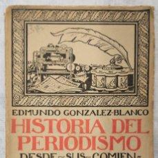 Libros antiguos: HISTORIA DEL PERIODISMO - EDMUNDO GONZÁLEZ-BLANCO - BIBLIOTECA NUEVA MADRID AÑO 1919. Lote 285422983