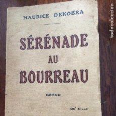 Libros antiguos: SÉRÉNADE AU BOURREAU MAURICE DEKOBRA 1928. Lote 285435858