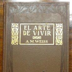Libros antiguos: EL ARTE DE VIVIR. A. M. WEISS. ED. JUAN GILI. BARCELONA. 1908, 522 PAGS. COMO NUEVO. Lote 285601673
