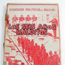 Libros antiguos: CANOVAS CERVANTES. LOS SEIS AÑOS MALDITOS. EPISODIOS POLITICOS DEL SIGLO XIX. 1930. Lote 286646603