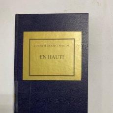 Libros antiguos: EN HAUT! COMTESSE DE SAINT-MARTIAL. LIBRAIRIE PLON. PARIS, 1903. PAGS: 334. EN FRANCÉS. Lote 286797078