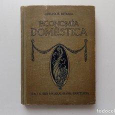 Livres anciens: LIBRERIA GHOTICA. ADELINA B. ESTRADA. ECONOMIA DOMÉSTICA. 1924. RECETAS.FORMULARIO. MUY ILUSTRADO.. Lote 287031613