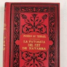 Libri antichi: L-4360. LA FAVORITA DEL REY DE NAVARRA, PONSON DU TERRAIL.CASA EDITORIAL MAUCCI. 1898.. Lote 287491238