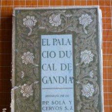 Livros antigos: EL PALACIO DUCAL DE GANDIA MONOGRAFIA DE P.P. SOLA Y CERVOS S.J.. Lote 287720518