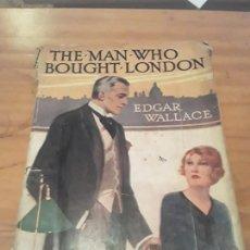 Libros antiguos: THE MAN WHO BOUGHT LONDON.EDGAR WALLACE.WARD LOCK & CO.1924.121 PAGINAS.. Lote 287863458