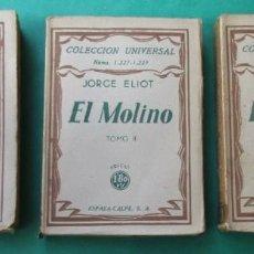 Libros antiguos: EL MOLINO. JORGE ELIOT. 3 TOMOS. COLECCIÓN UNIVERSAL 1932. 319, 273 Y 268 PÁGINAS.. Lote 287887813