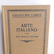 Libros antiguos: ARTE ITALIANO. ADOLFO VENTURI. COLECCIÓN LABOR, PRIMERA EDICIÓN, 1930.. Lote 288004818