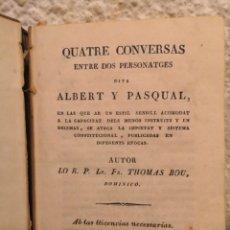 Libros antiguos: QUATRE CONVERSES ENTRE DOS PERSONATGES DITS ALBERT I PASQUAL THOMAS BOU 1830. Lote 288160788
