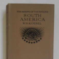 Libros antiguos: KOEBEL. THE MAKING OF THE NATIONS. SOUTH AMÉRICA (1913). Lote 288412453