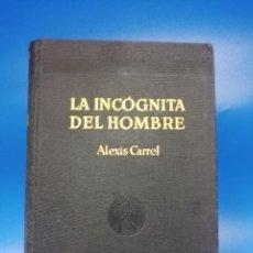 Libros antiguos: LA INCOGNITA DEL HOMBRE. ALEXIS CARREL. JOAQUIN GIL, EDITOR. 1ª EDICION. 1936. PAGS. 371.. Lote 288615548