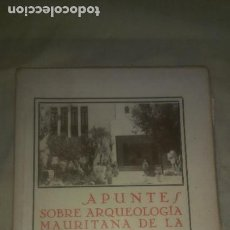 Libros antiguos: APUNTES SOBRE ARQUEOLOGIA MAURITANA DE LA ZONA ESPAÑOLA - AÑO 1941 - PELAYO QUINTERO - FIRMADO.. Lote 288644538