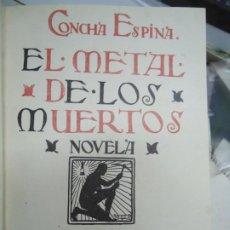 Libros antiguos: EL METAL DE LOS MUERTOS POR CONCHA ESPINA DE ED GIL BLAS EN MADRID 1920 PRIMERA EDICIÓN ORIGINAL.. Lote 289328518