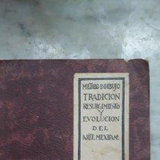Libros antiguos: PRPM A1 BEST-MAUGARD, ADOLFO: MÉTODO DE DIBUJO, TRADICIÓN, RESURGIMIENTO Y EVOLUCIÓN DEL ARTE MEXICO. Lote 289361108