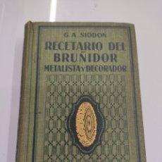Libros antiguos: RECETARIO DEL BRUÑIDOR METALISTA Y DECORADOR G.A.SIDDON GUSTAVO GILI EDITOR 1925 BUEN ESTADO. Lote 289436488