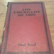 Libros antiguos: LOS CUCHILLOS DE ORO.PAUL FEVAL.EDIT.IBERIA.1929.212 PAGINAS.. Lote 289805223